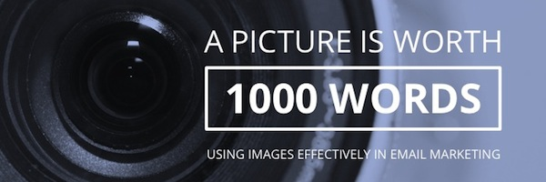 A Picture is Worth 1000 Words: Using Images Effectively in Email Marketing