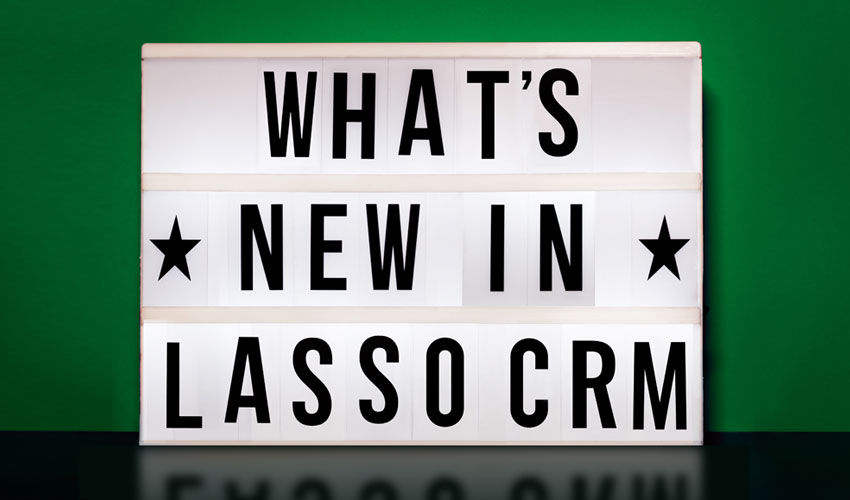 ICYMI: 5 New Features in Lasso CRM