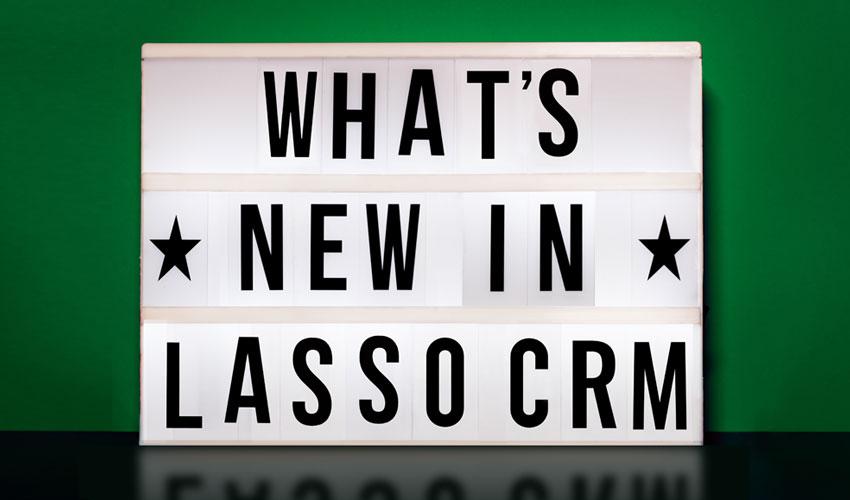 ICYMI: 5 New Features in Lasso CRM