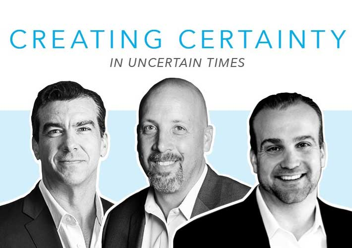 Creating Certainty in Uncertain Times